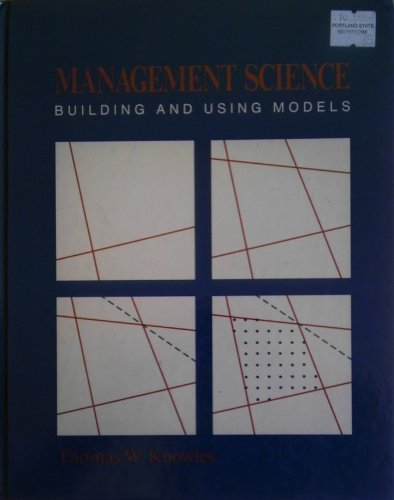 Management Science: Building and Using Models (The: Thomas W. Knowles