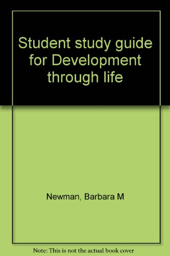 Student study guide for Development through life: Newman, Barbara M