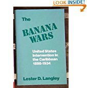 the banana wars united states intervention in the caribbean 1898 1934 latin american silhouettes