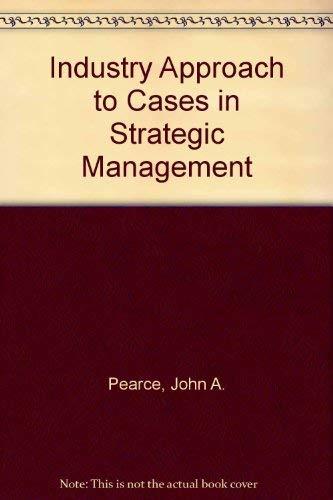 An Industry Approach to Cases in Strategic: Pearce II, John