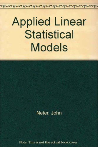 Applied Linear Statistical Models, Third Edition: Neter, John, Wasserman,