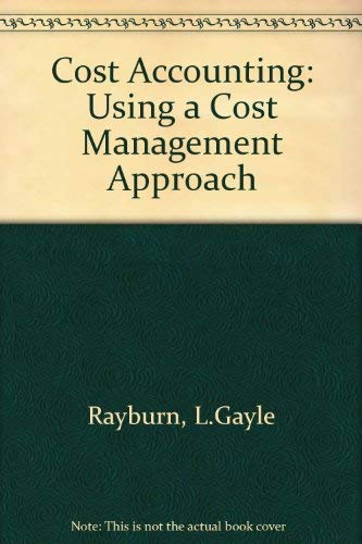 Cost Accounting: Using a Cost Management Approach: Letricia Gayle Rayburn