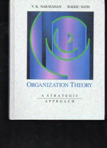 Organization Theory: A Strategic Approach: Narayanan, V. K.