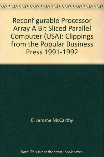 9780256101164: Reconfigurable Processor Array A Bit Sliced Parallel Computer (USA): Clippings from the Popular Business Press 1991-1992