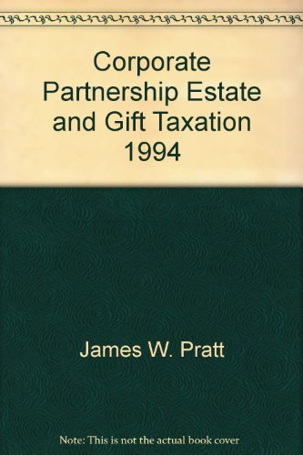 Corporate, Partnership, Estate and Gift Taxation, 1993: Pratt, James W.; Kulsrud, William N.
