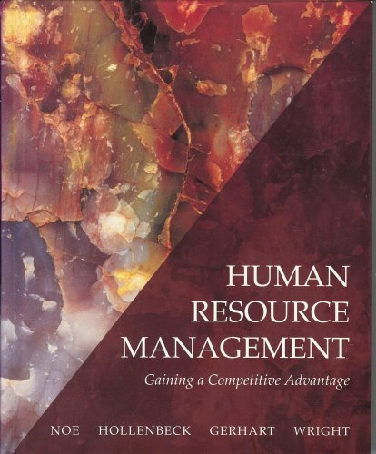 Human Resource Management: Gaining a Competitive Advantage: Raymond A. Noe, John R. Hollenbeck, ...