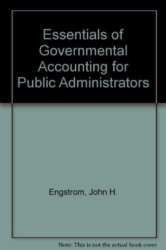 Essentials of Governmental Accounting for Public Administrators: Engstrom, John H.,