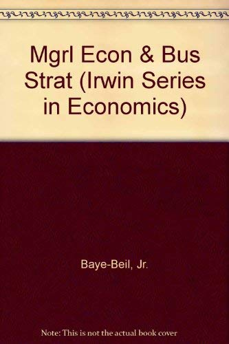 Managerial Economics and Business Strategy (Irwin Series: Baye, Michael R.;