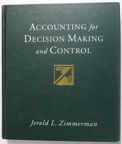 Accounting for Decision Making and Control: Jerold L. Zimmerman
