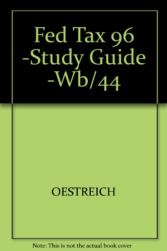 Fed Tax 96 -Study Guide -Wb/44: OESTREICH