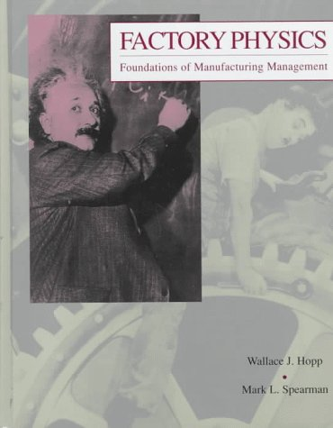 Factory Physics: Foundations of Manufacturing Management: Hopp, Spearman