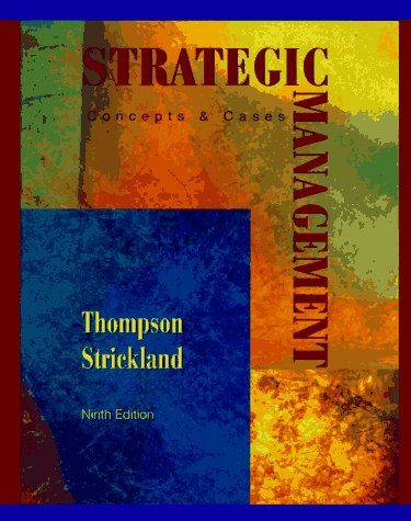Strategic Management: Concepts and Cases (0256162050) by Thompson, Arthur A.; Strickland, A. J.