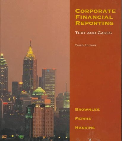 Corporate Financial Reporting: Text and Cases: E. Richard Brownlee