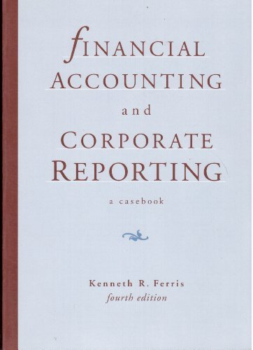 Financial Accounting and Corporate Reporting:A Casebook: Ferris, Kenneth R