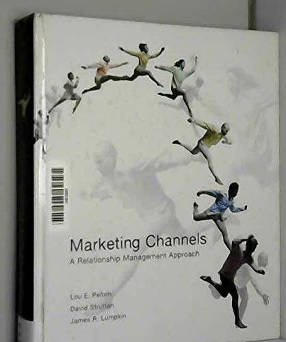 Marketing Channels: A Relationship Management Approach (The: Lou E. Pelton,