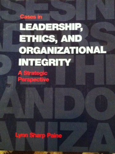 9780256197907: Cases in Leadership, Ethics, and Organizational Integrity: A Strategic Perspective