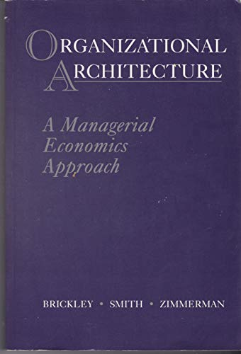 Organizational Architecture: A Managerial Economics Approach (Irwin: James A. Brickley,