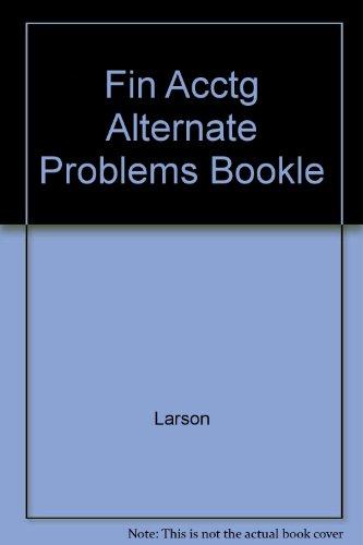 Fin Acctg Alternate Problems Bookle: Larson