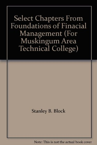 Select Chapters From Foundations of Finacial Management: Stanley B. Block;