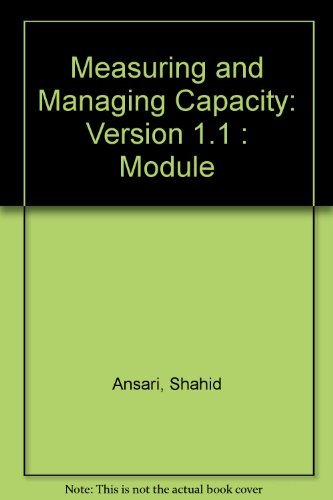 Measuring and Managing Capacity: Version 1.1 : Ansari, Shahid L,
