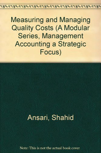 Measuring and Managing Quality Costs (A Modular: Ansari, Shahid, Bell,