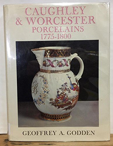 Caughley and Worcester Porcelains, 1775-1800: Godden, Geoffrey A.