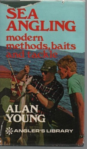 Sea angling: modern methods, baits and tackle (The Anglers library) (9780257652283) by Young, Alan