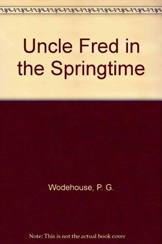 Uncle Fred in the Springtime (0257663916) by P G Wodehouse