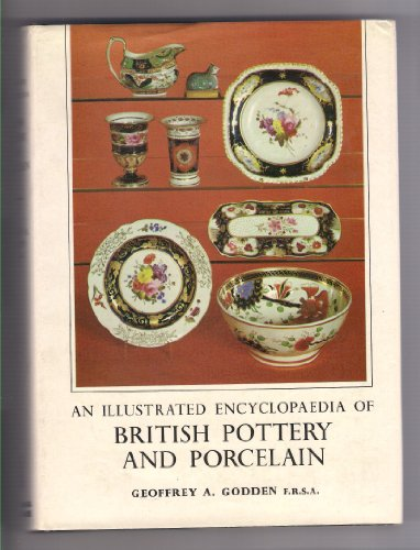 Illustrated Encyclopaedia of British Pottery and Porcelain: Godden, Geoffrey A.