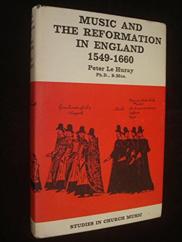 Music and Reformation in England 1549-1660: Le Huray, Peter
