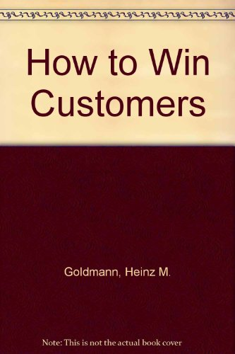9780258969090: How to Win Customers