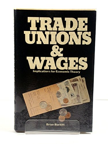 Trade Unions and Wages. Implications for Economic Theory: Burkitt, Brian