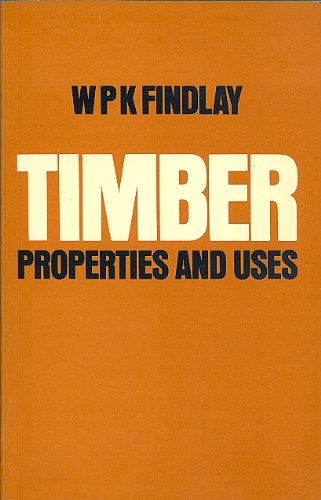 Timber: Properties and Uses: Walter Philip Kennedy