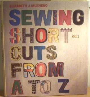 Sewing Shortcuts from A.to Z.: Musheno, Elizabeth J.