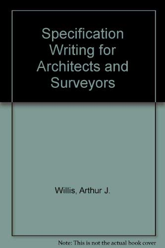 Specification Writing for Architects and Surveyors: Willis, Arthur J.,
