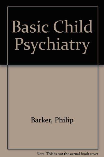 Basic Child Psychiatry: Barker, Philip