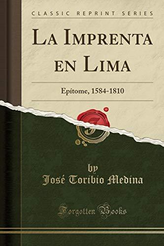 La Imprenta En Lima: Epitome, 1584-1810 (Classic: Jose Toribio Medina