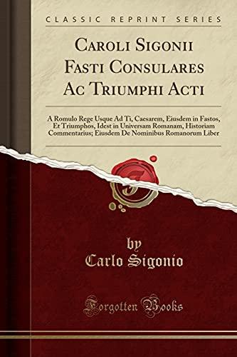 Caroli Sigonii Fasti Consulares AC Triumphi Acti: Carlo Sigonio