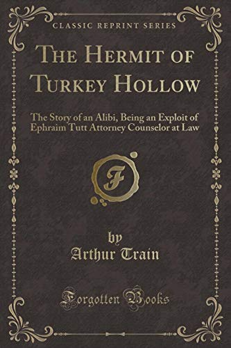 9780259016755: The Hermit of Turkey Hollow: The Story of an Alibi, Being an Exploit of Ephraim Tutt Attorney Counselor at Law (Classic Reprint)