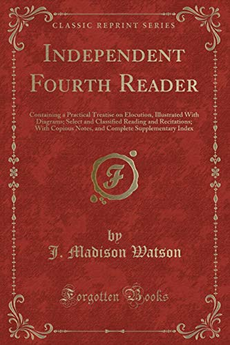 Independent Fourth Reader: Containing a Practical Treatise: J Madison Watson
