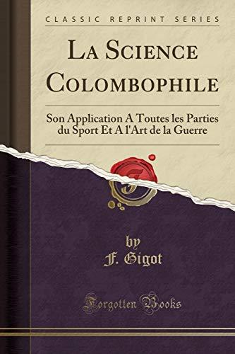 La Science Colombophile: Son Application a Toutes: F Gigot