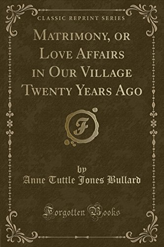 Matrimony, or Love Affairs in Our Village: Anne Tuttle Jones