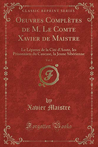 Oeuvres Completes de M. Le Comte Xavier: Xavier Maistre