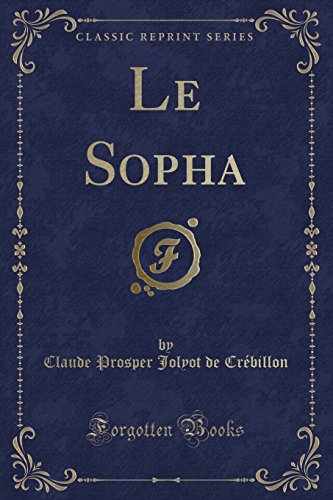 Le Sopha (Classic Reprint) (French Edition): Cr?billon, Claude Prosper
