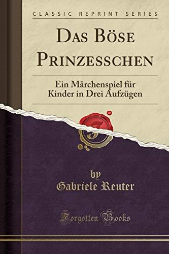 9780259142126: Das Böse Prinzeßchen: Ein Märchenspiel für Kinder in Drei Aufzügen (Classic Reprint) (German Edition)