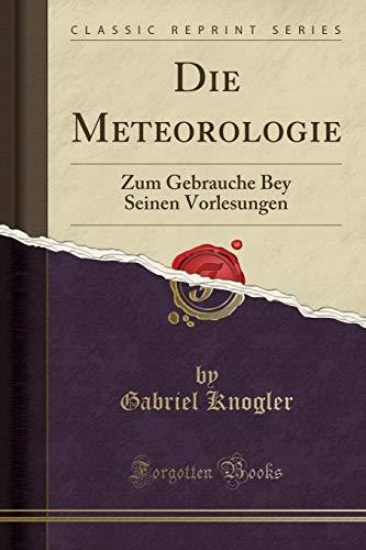 Die Meteorologie: Zum Gebrauche Bey Seinen Vorlesungen