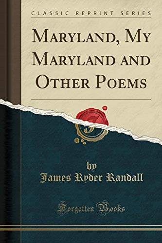 Maryland, My Maryland and Other Poems Classic: Randall, James Ryder