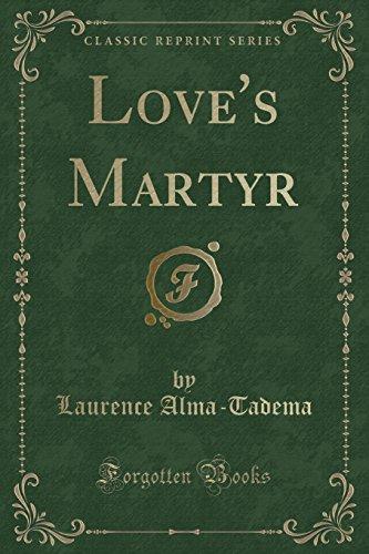 Love s Martyr (Classic Reprint) (Paperback): Laurence Alma-Tadema
