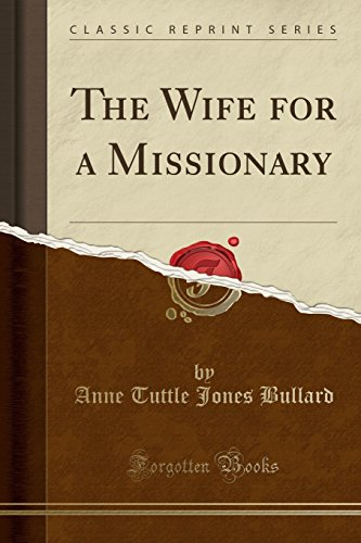 The Wife for a Missionary (Classic Reprint): Bullard, Anne Tuttle