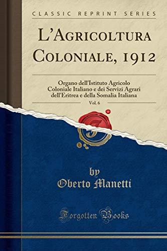L`Agricoltura Coloniale, 1912, Vol. 6: Organo dell`Istituto